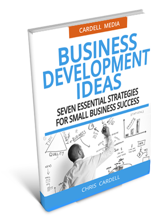 BUSINESS DEVELOPMENT IDEAS - SEVEN ESSENTIAL STRATEGIES FOR SMALL BUSINESS SUCCESS