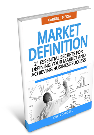 MARKET DEFINITION - 21 ESSENTIAL SECRETS FOR DEFINING YOUR MARKET AND ACHIEVING BUSINESS SUCCESS