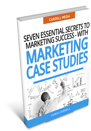 SEVEN ESSENTIAL SECRETS TO MARKETING SUCCESS - WITH MARKETING CASE STUDIES